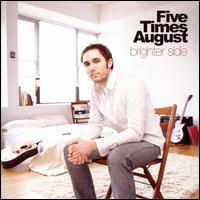 Brighter Side - Five Times August