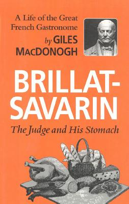Brillat-Savarin: The Judge and His Stomach - MacDonogh, Giles