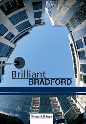 Brilliant Bradford - Bradford Telegraph & Argus