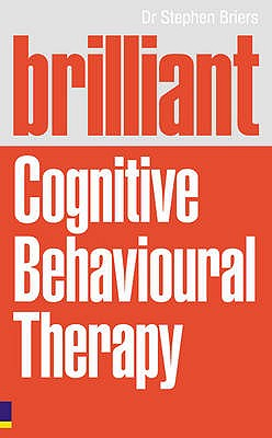 Brilliant Cognitive Behavioural Therapy: How to Use CBT to ...
