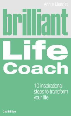 Brilliant Life Coach 2e: 10 Inspirational Steps to Transform Your Life - Lionnet, Annie