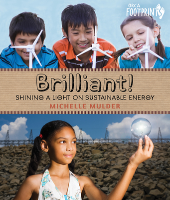 Brilliant!: Shining a Light on Sustainable Energy - Mulder, Michelle