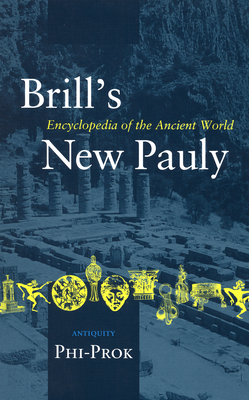 Brill's New Pauly, Antiquity, Volume 11 (Phi-Prok) - Schneider, Helmuth (Editor), and Cancik, Hubert (Editor)