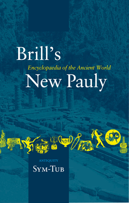 Brill's New Pauly, Antiquity, Volume 14 (Sym-Tub) - Cancik, Hubert (Editor), and Schneider, Helmuth (Editor)