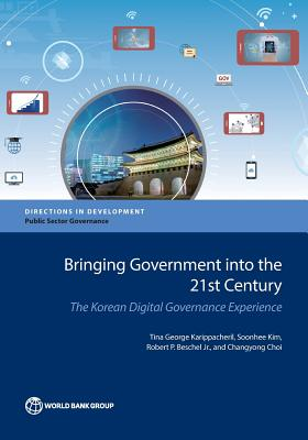 Bringing Government Into the 21st Century: The Korean Digital Governance Experience - Karippacheril, Tina George (Editor), and Kim, Soonhee (Editor), and Beschel Jr, Robert P (Editor)