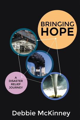 Bringing Hope: A Disaster Relief Journey - McKinney, Debbie