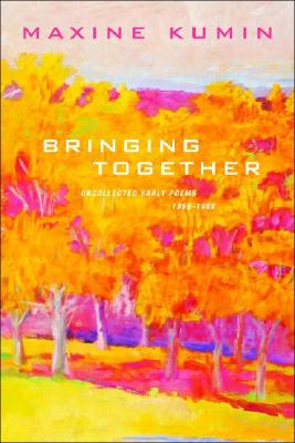 Bringing Together: Uncollected Early Poems 1958-1989 - Kumin, Maxine