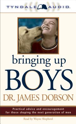 Bringing Up Boys - Dobson, James C, Dr., PH.D., and Shepherd, Wayne (Read by)