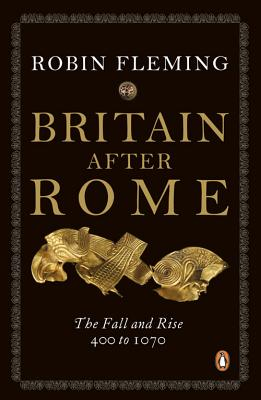 Britain After Rome: The Fall and Rise, 400 to 1070 - Fleming, Robin