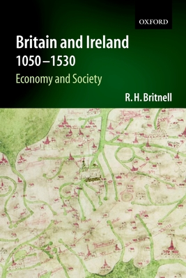 Britain and Ireland 1050-1530: Economy and Society - Britnell, Richard
