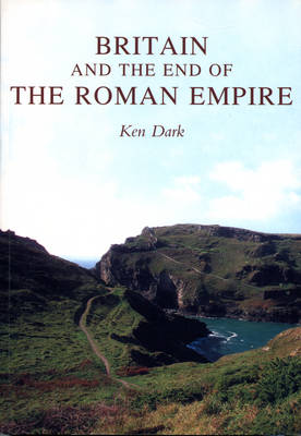 Britain and the End of the Roman Empire - Dark, Ken