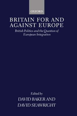 Britain for and Against Europe: British Politics and the Question of European Integration - Baker, David