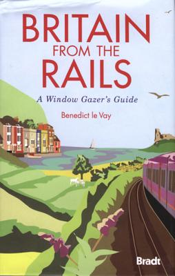 Britain from the Rails: A Window Gazer's Guide - Le Vay, Benedict