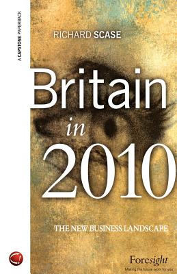 Britain in 2010: The New Business Landscape - Scase, Richard