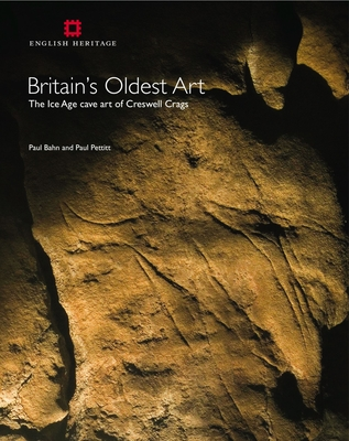 Britain's Oldest Art: The Ice Age Cave Art of Creswell Crags - Bahn, Paul, Ph.D.