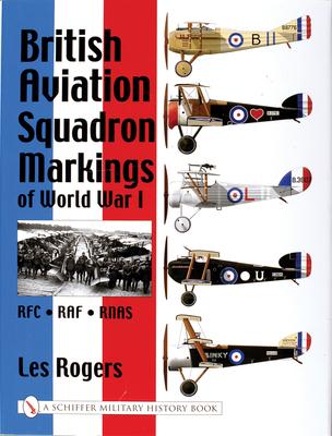 British Aviation Squadron Markings of World War I: RFC, RAF, RNAS - Rogers, Les