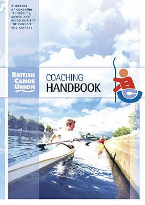 British Canoe Union Coaching Handbook - British Canoe Union, and Ferrero, Franco (Volume editor)