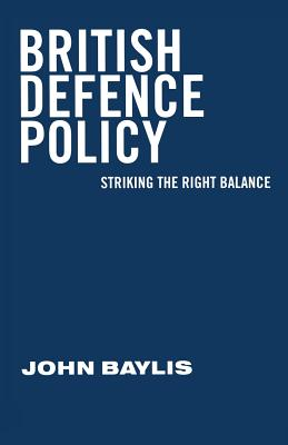 British Defence Policy: Striking the Right Balance - Baylis, John