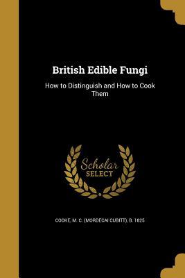 British Edible Fungi - Cooke, M C (Mordecai Cubitt) B 1825 (Creator)