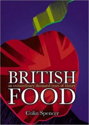 British Food: An Extraordinary Thousand Years of History - Spencer, Colin