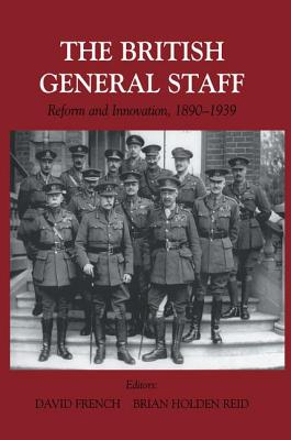 British General Staff: Reform and Innovation - French, David (Editor), and Reid, Brian Holden (Editor)