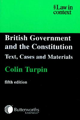 British Government and the Constitution: Text, Cases and Materials - Turpin, Colin