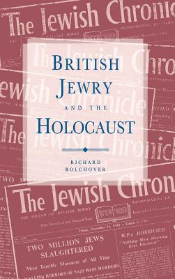 British Jewry and the Holocaust - Bolchover, Richard