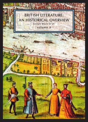 British Literature: An Historical Overview, Volume A - Black, Joseph, and Conolly, Leonard, and Flint, Kate