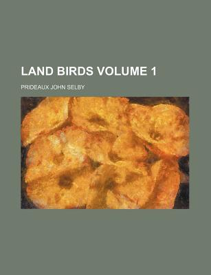 British Ornithology (Volume 1); Land Birds. - V. 2. Water Birds - Selby, Prideaux John