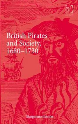 British Pirates and Society, 1680-1730 - Lincoln, Margarette