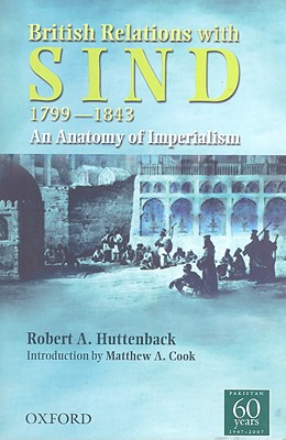 British Relations with Sind 1799-1843: An Anatomy of Imperialism - Huttenback, Robert A