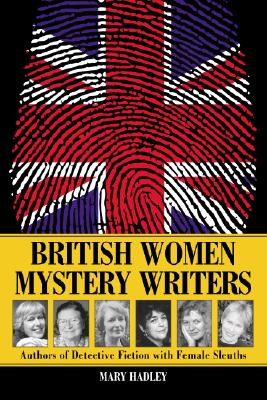 British Women Mystery Writers: Authors of Detective Fiction with Female Sleuths - Hadley, Mary