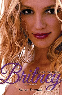 Britney: Inside the Dream: The Biography - Dennis, Steve