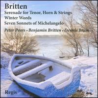 Britten: Serenade for Tenor, Horn & Strings; Winter Words; Seven Sonnets of Michelangelo - Benjamin Britten (piano); Dennis Brain (horn); Peter Pears (tenor); New Symphony Orchestra of London;...