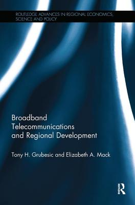 Broadband Telecommunications and Regional Development - Grubesic, Tony H., and Mack, Elizabeth A.