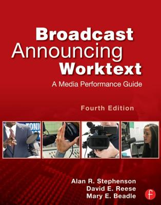 Broadcast Announcing Worktext: A Media Performance Guide - Stephenson, Alan, and Reese, David, and Beadle, Mary