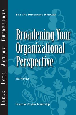 Broadening Your Organizational Perspective - Van Velsor, Ellen