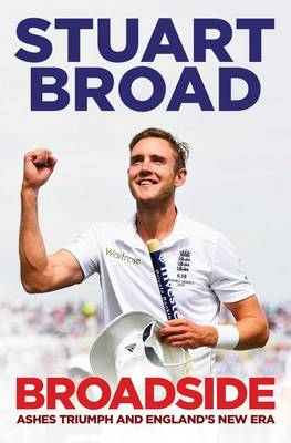 Broadside: How We Regained the Ashes - Broad, Stuart
