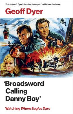 'Broadsword Calling Danny Boy': Watching 'Where Eagles Dare' - Dyer, Geoff