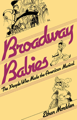 Broadway Babies: The People Who Made the American Musical - Mordden, Ethan