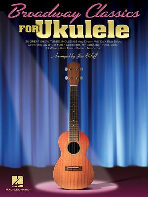 Broadway Classics for Ukulele - Hal Leonard Corp (Creator), and Beloff, Jim