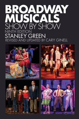 Broadway Musicals: Show by Show - Green, Stanley, and Ginell, Cary