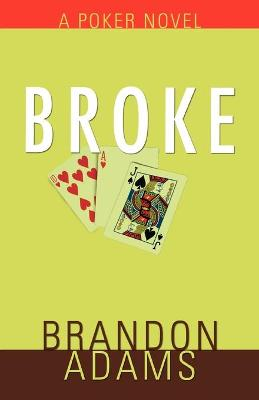 Broke: A Poker Novel - Adams, Brandon