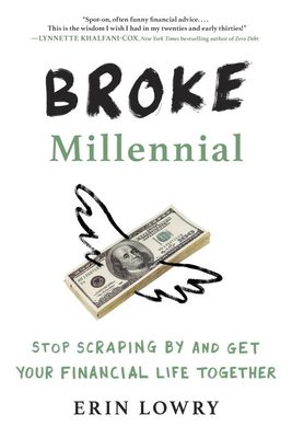 Broke Millennial: Stop Scraping by and Get Your Financial Life Together - Lowry, Erin