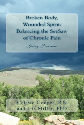 Broken Body, Wounded Spirit: Balancing the See-Saw of Chronic Pain: Spring Devotions - Miller Phd, Jeff, and Cooper Rn, Celeste