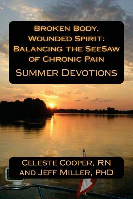 Broken Body, Wounded Spirit: Balancing the See-Saw of Chronic Pain: Summer Devotions - Miller Phd, Jeff, and Cooper Rn, Celeste