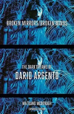 Broken Mirrors/Broken Minds: The Dark Dreams of Dario Argento - McDonagh, Maitland