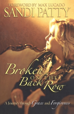 Broken on the Back Row: A Journey Through Grace and Forgiveness - Patty, Sandi