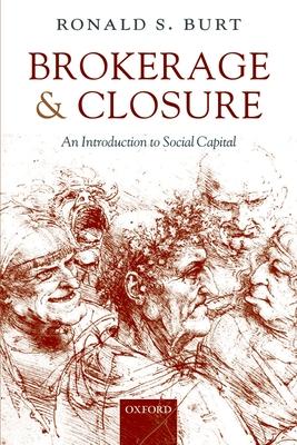 Brokerage and Closure: An Introduction to Social Capital - Burt, Ronald S