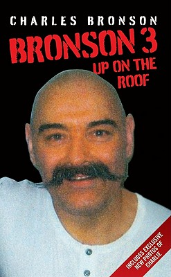 Bronson 3: Up on the Roof - Bronson, Charles, and Richards, Stephen